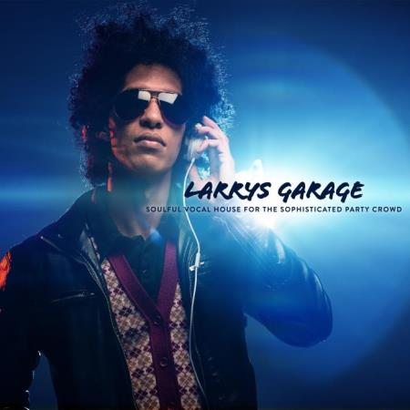 Larrys Garage: Soulful Vocal House For The Sophisticated Party Crowd (2019)