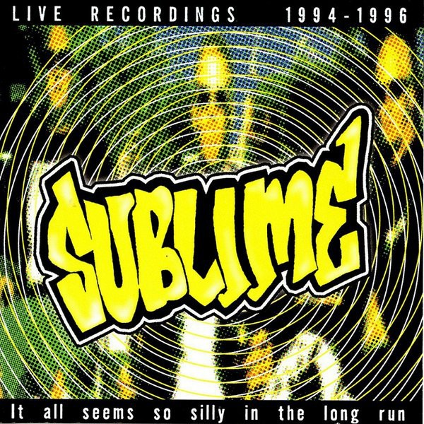 Sublime - It All Seems So Silly In The Long Run