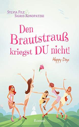 Filz, Silvia & Konopatzki, Sigird - Happy Days 01 - Den Brautstrauss kriegst Du nicht