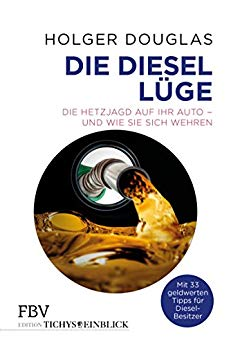 Douglas, Holger - Die Diesel-Luege - Die Hetzjagd auf Ihr Auto - und wie Sie sich wehren