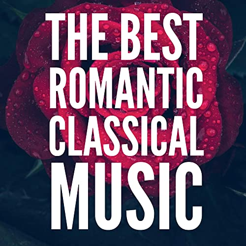 The Best Romantic Classical Music (For Valentines Day) (2021)