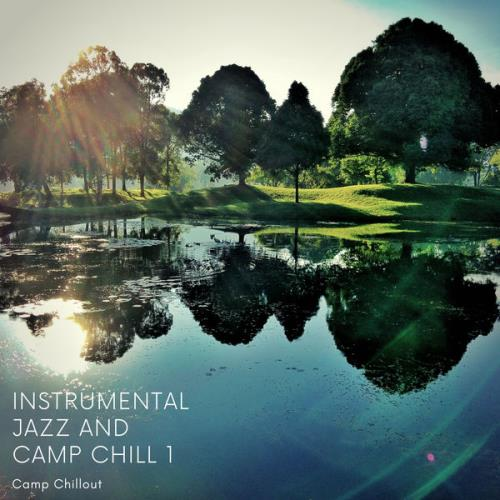 Camp Chillout — Instrumental Jazz & Camp Chill 1 (2021)